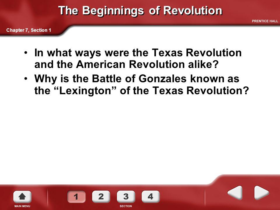 The Beginnings of Revolution In what ways were the Texas Revolution and the American Revolution alike.