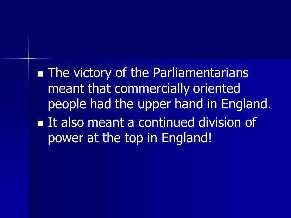 The victory of the Parliamentarians meant that commercially oriented people had the upper hand in England.