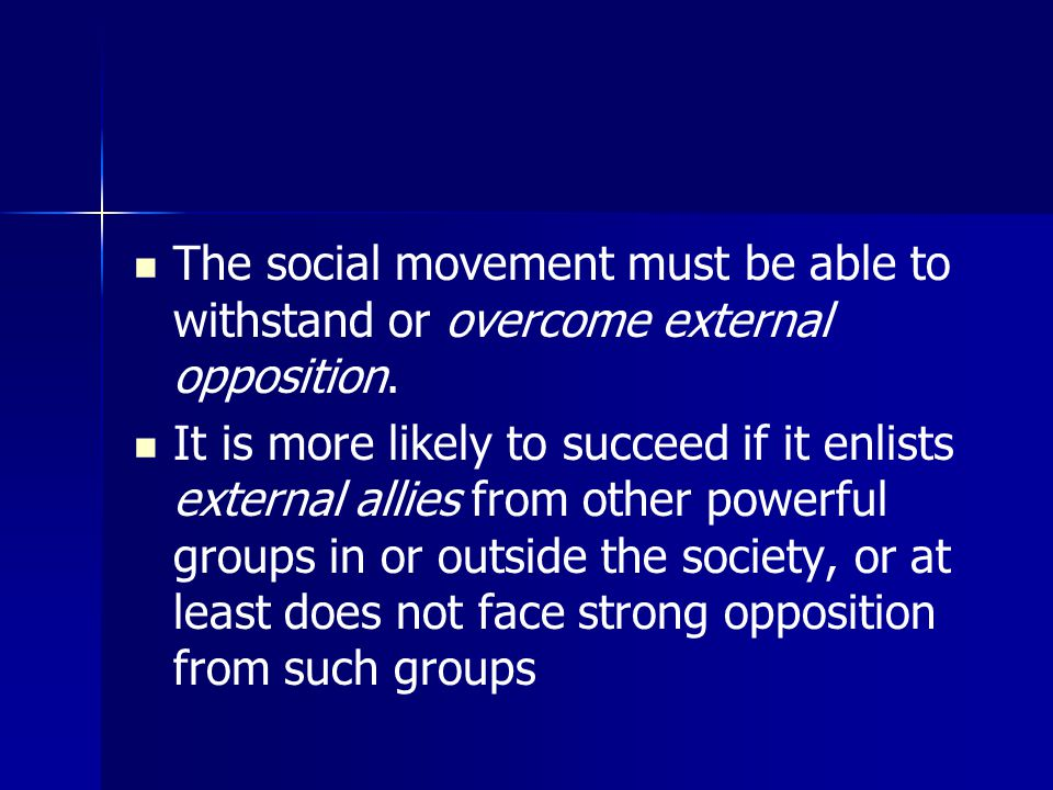 The social movement must be able to withstand or overcome external opposition.