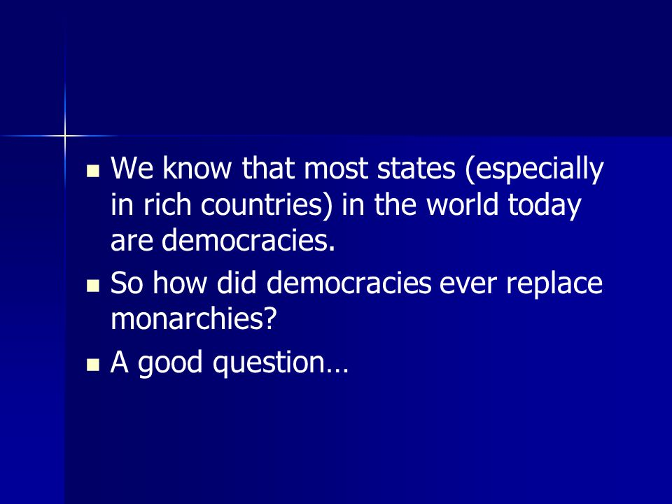 We know that most states (especially in rich countries) in the world today are democracies.
