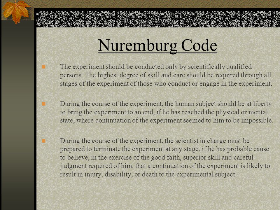 Nuremburg Code The experiment should be conducted only by scientifically qualified persons.