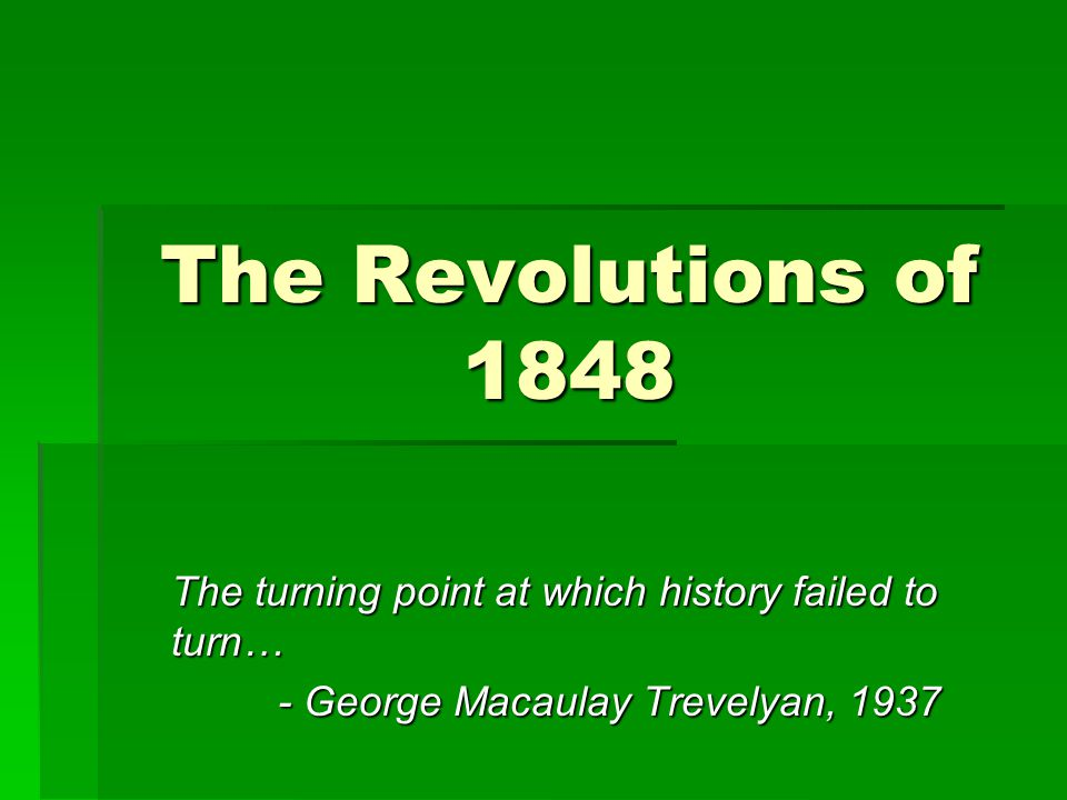 The Revolutions of 1848 The turning point at which history failed to turn… - George Macaulay Trevelyan, 1937