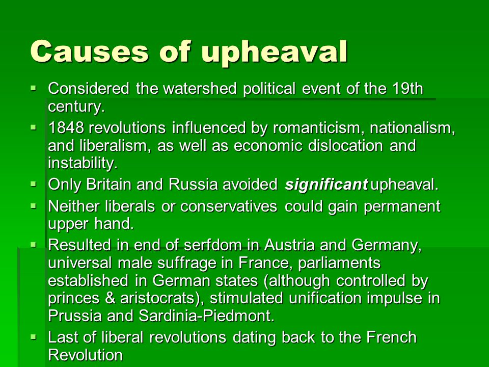 Causes of upheaval  Considered the watershed political event of the 19th century.