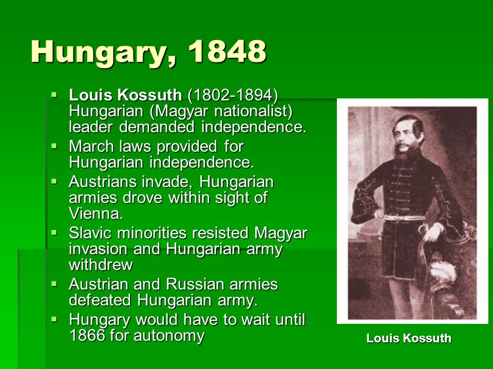 Hungary, 1848  Louis Kossuth (1802-1894) Hungarian (Magyar nationalist) leader demanded independence.