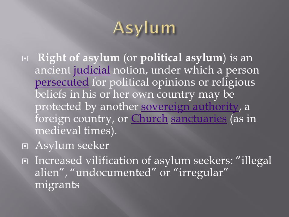  Right of asylum (or political asylum ) is an ancient judicial notion, under which a person persecuted for political opinions or religious beliefs in