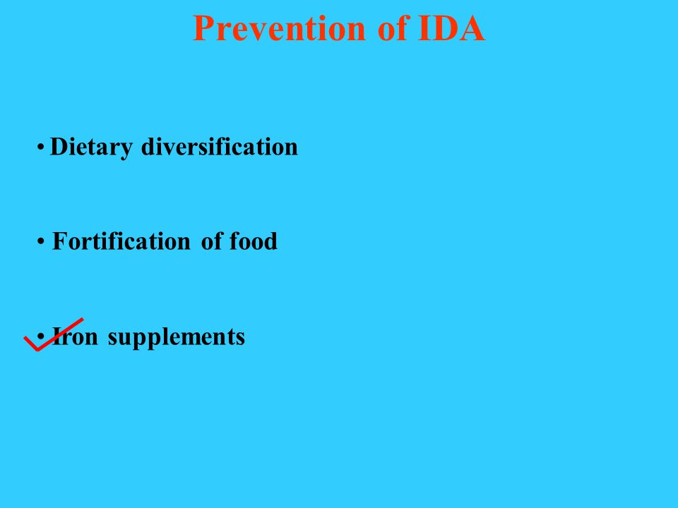 Prevention of IDA – Both Health and Economic Issue Iron Folic Acid Supplementation – Benefits  Investment not limited to pregnancy  Positive influence on cognitive development  Enhanced concentration in school and work  Increased physical output  Improved growth (10-14 years)  Improved appetite  Decreased morbidity  Overcome irregularity in menstruation  Investment in pregnancy (Iron supplementation during pregnancy might be too late!)  Overcome large prepregnancy deposits  Reduces chances of LBW and MMR  Reduces chances of neural tube defects (NTD)  Improves iron status of infants