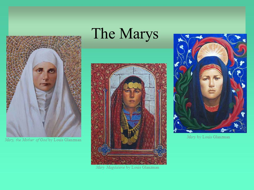 The Marys Mary, the Mother of God by Louis Glanzman Mary Magdalene by Louis Glanzman Mary by Louis Glanzman