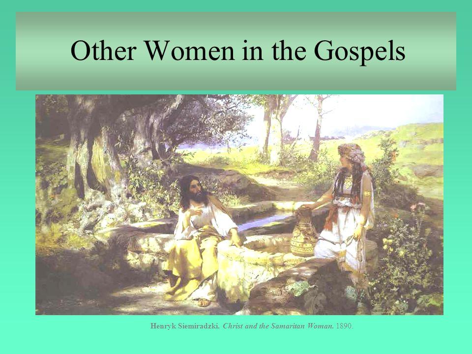 Other Women in the Gospels Henryk Siemiradzki. Christ and the Samaritan Woman. 1890.