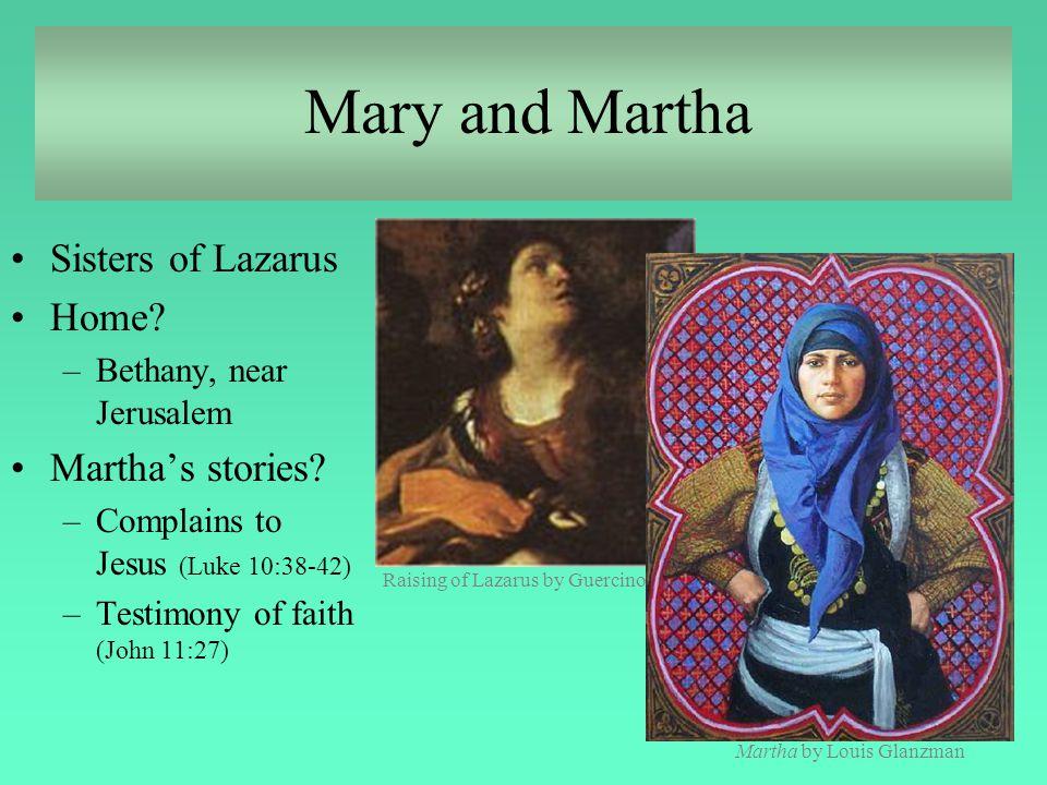 Mary and Martha Sisters of Lazarus Home? –Bethany, near Jerusalem Martha's stories? –Complains to Jesus (Luke 10:38-42) –Testimony of faith (John 11:2