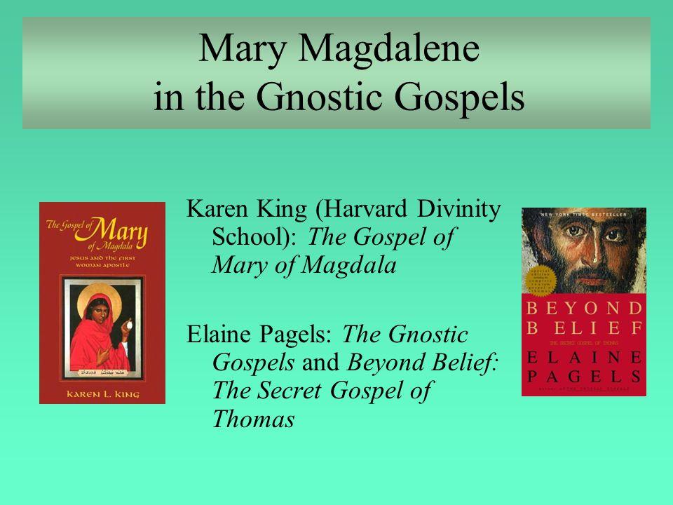 Mary Magdalene in the Gnostic Gospels Karen King (Harvard Divinity School): The Gospel of Mary of Magdala Elaine Pagels: The Gnostic Gospels and Beyon