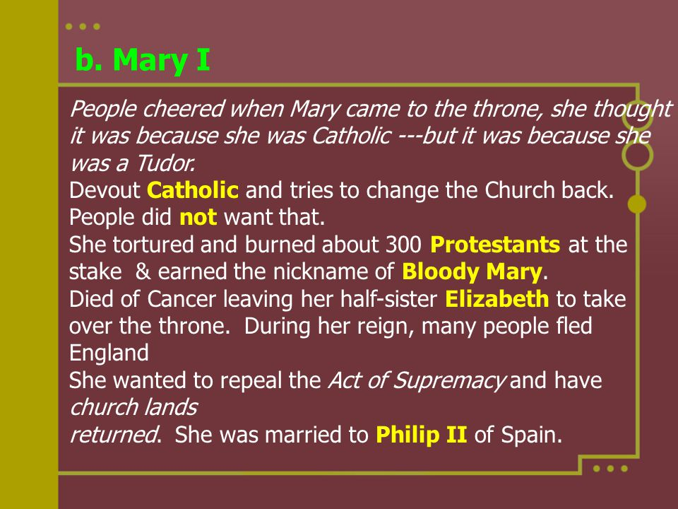 b. Mary I People cheered when Mary came to the throne, she thought it was because she was Catholic ---but it was because she was a Tudor. Devout Catho
