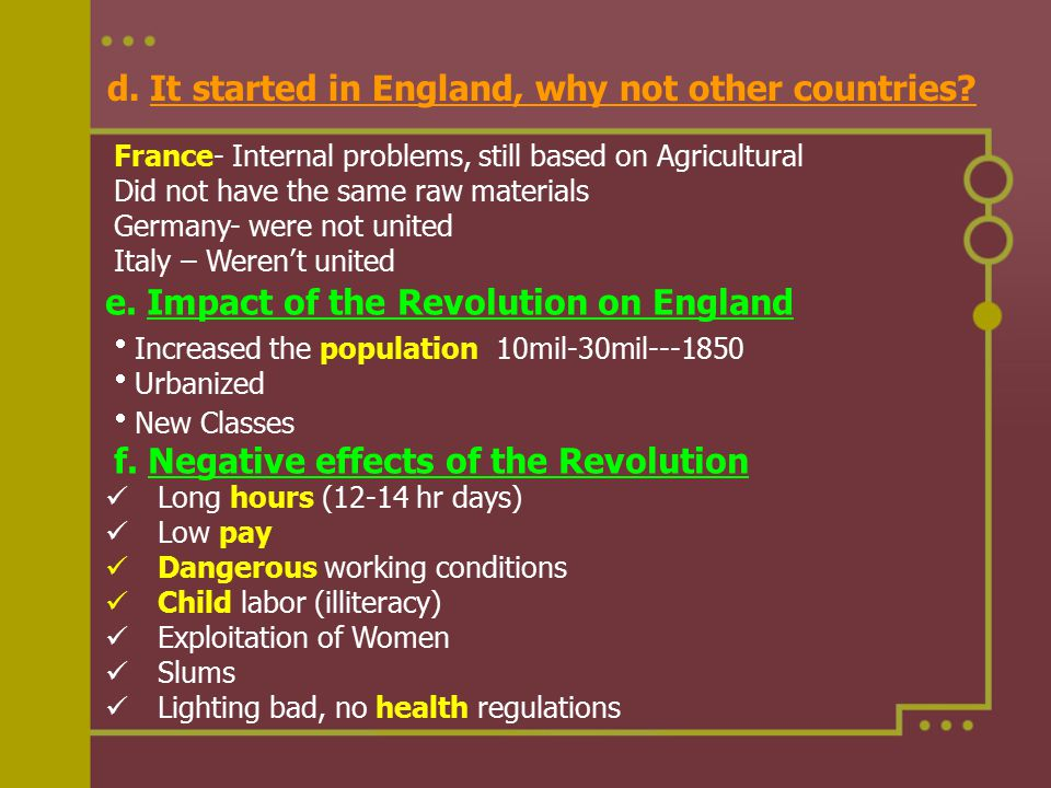 d. It started in England, why not other countries? France- Internal problems, still based on Agricultural Did not have the same raw materials Germany-