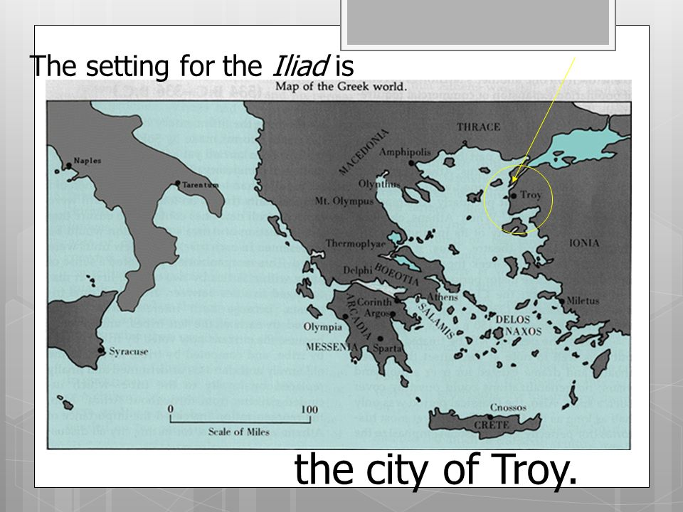 The setting for the Iliad is the city of Troy.