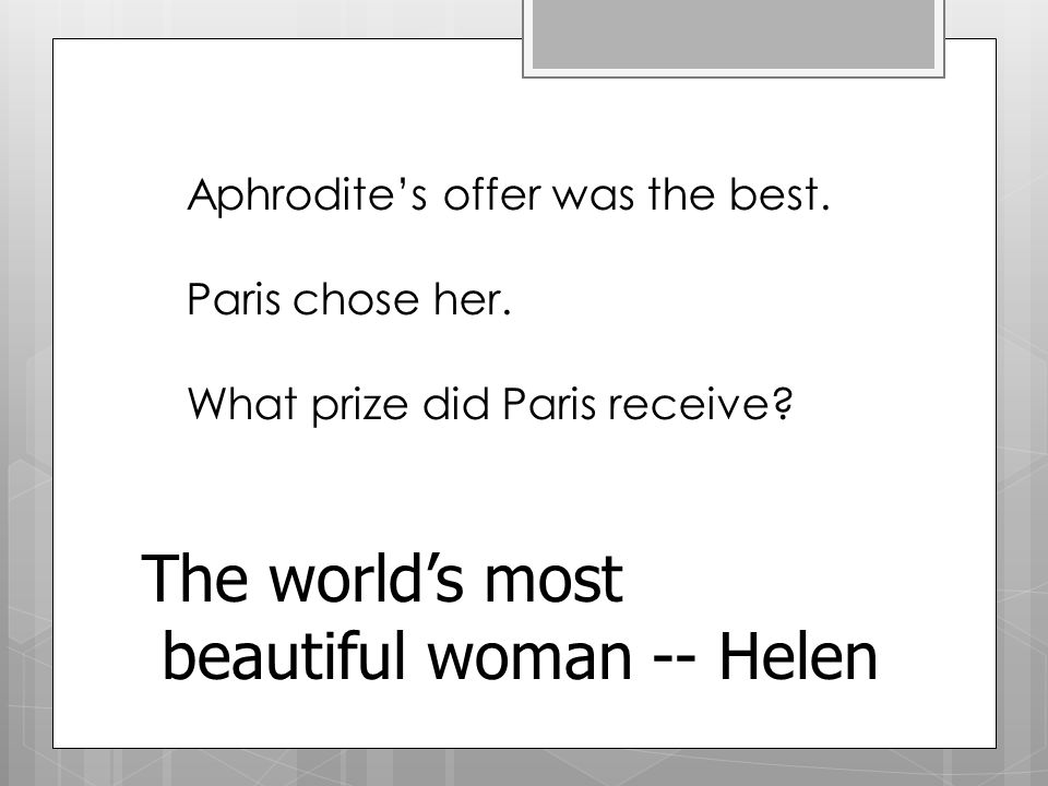 Aphrodite's offer was the best. Paris chose her. What prize did Paris receive.