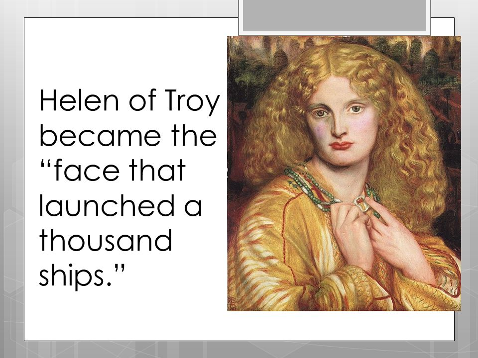 Helen of Troy became the face that launched a thousand ships.