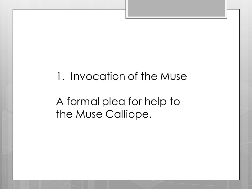1. Invocation of the Muse A formal plea for help to the Muse Calliope.
