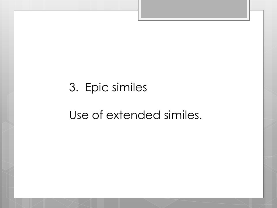 3. Epic similes Use of extended similes.