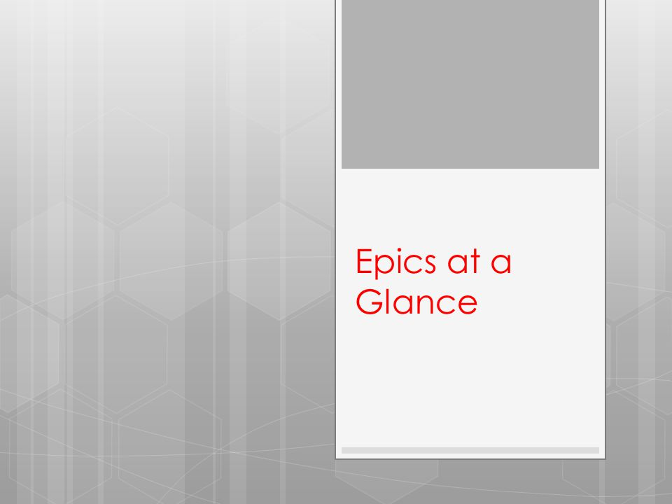 The Epic and Epic Hero  In literature, the epic is a long narrative poem about the deeds of a hero.