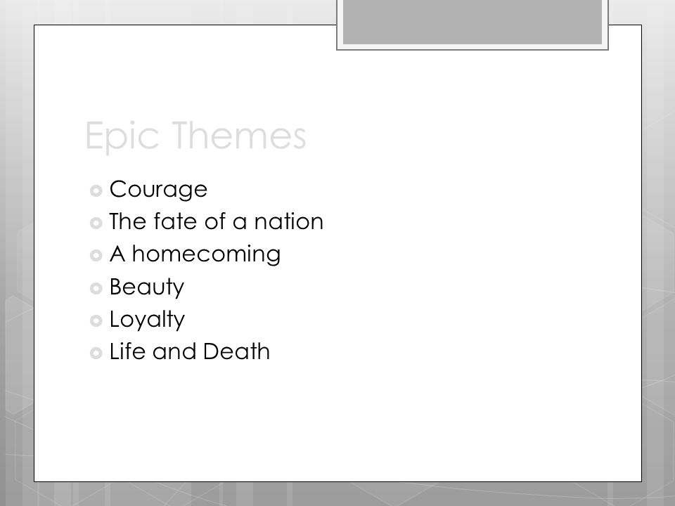 Epic Themes  Courage  The fate of a nation  A homecoming  Beauty  Loyalty  Life and Death
