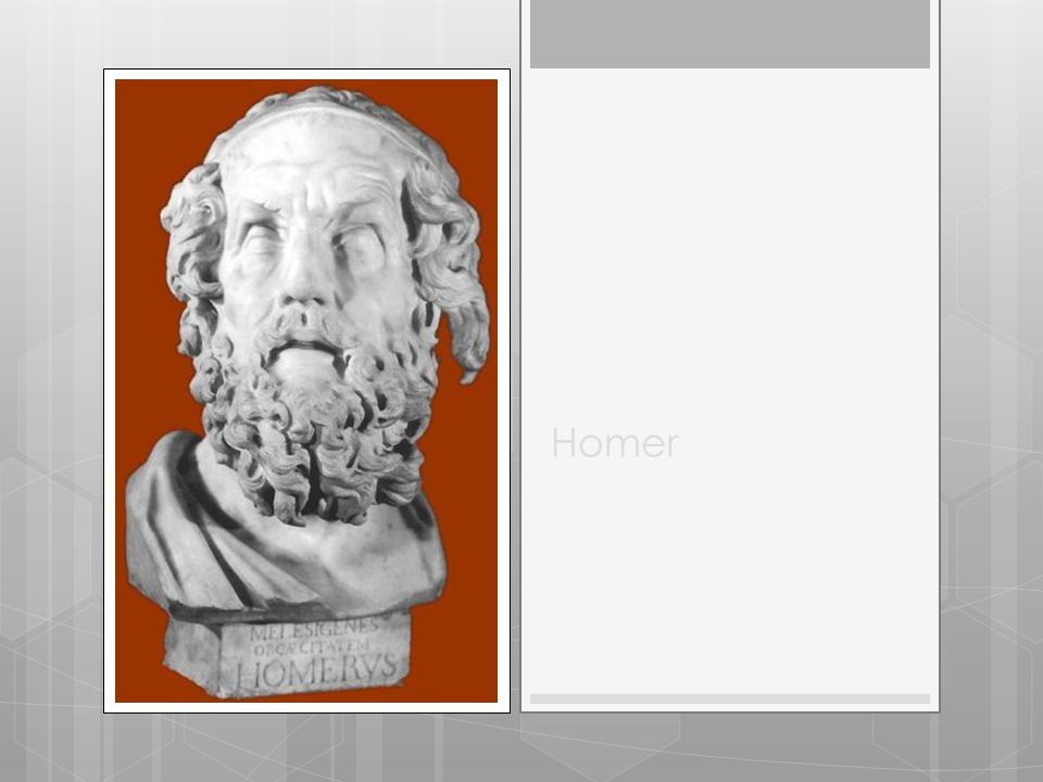  There are many theories about the blind poet Homer, who is credited with writing the Iliad and the Odyssey.