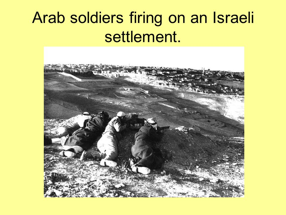 Arab soldiers firing on an Israeli settlement.