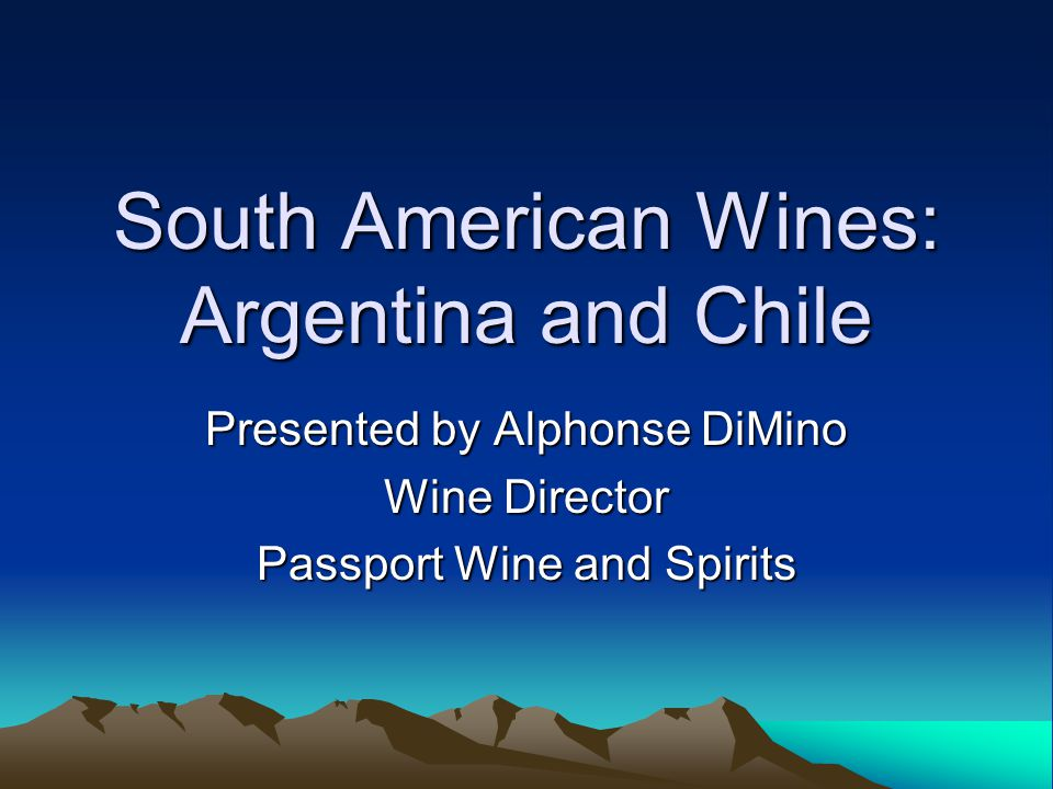 South American Wines: Argentina and Chile Presented by Alphonse DiMino Wine Director Passport Wine and Spirits