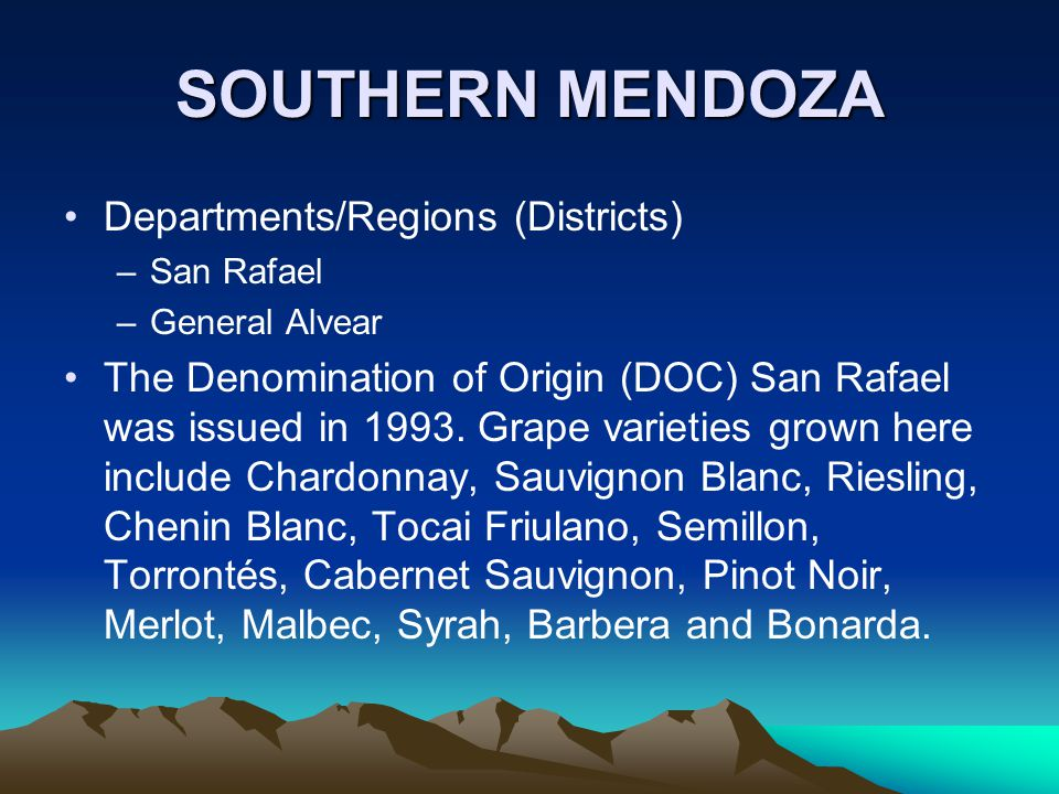SOUTHERN MENDOZA Departments/Regions (Districts) –San Rafael –General Alvear The Denomination of Origin (DOC) San Rafael was issued in 1993.