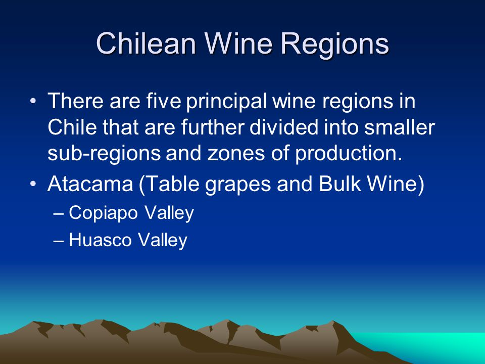 Chilean Wine Regions There are five principal wine regions in Chile that are further divided into smaller sub-regions and zones of production.
