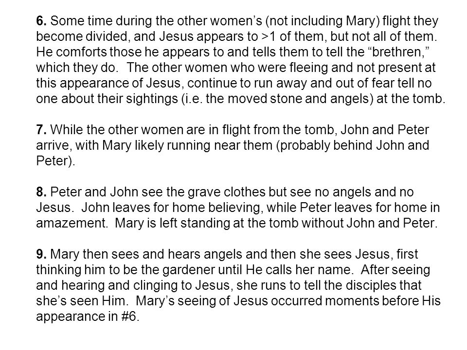 6. Some time during the other women's (not including Mary) flight they become divided, and Jesus appears to >1 of them, but not all of them. He comfor