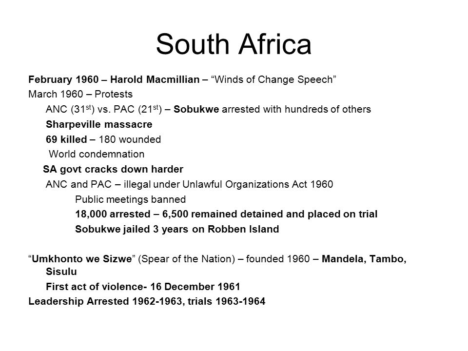 """South Africa February 1960 – Harold Macmillian – """"Winds of Change Speech"""" March 1960 – Protests ANC (31 st ) vs. PAC (21 st ) – Sobukwe arrested with"""