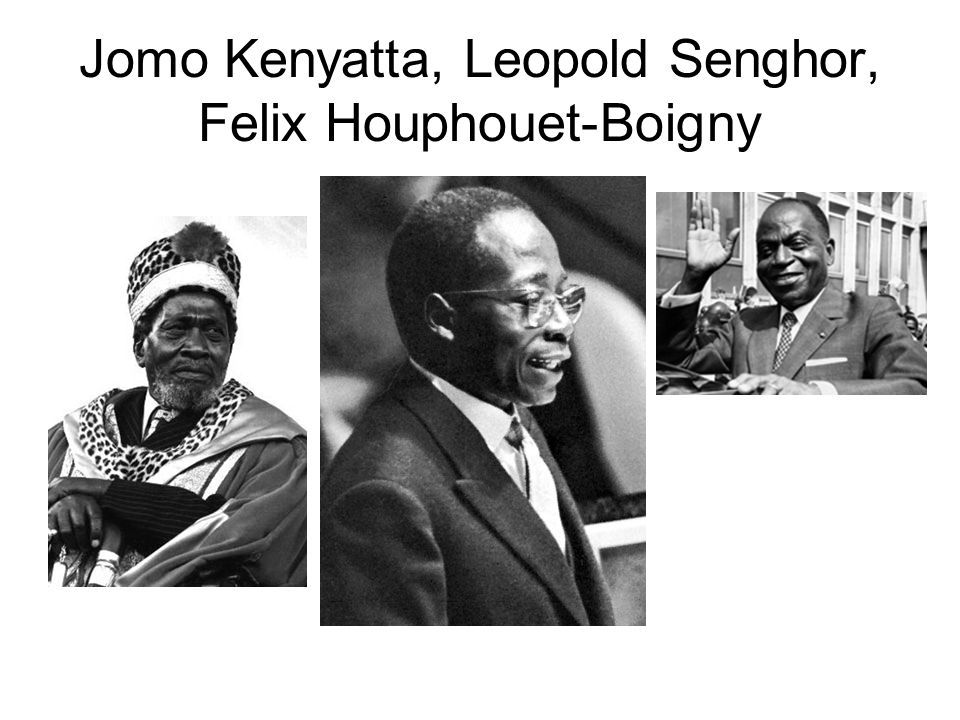 Jomo Kenyatta, Leopold Senghor, Felix Houphouet-Boigny