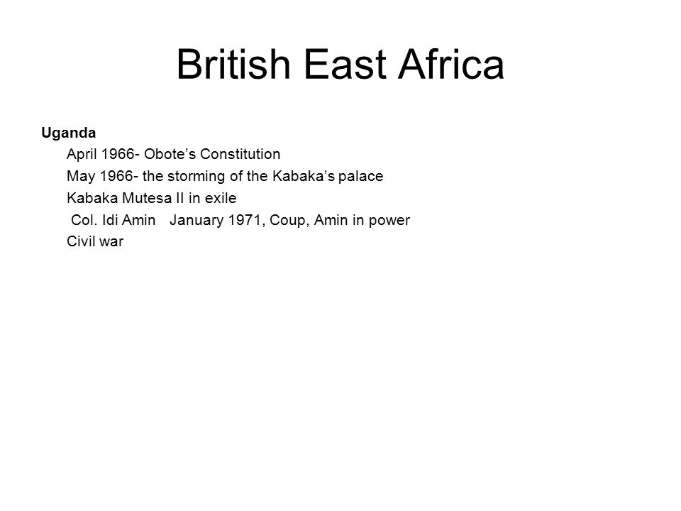 British East Africa Uganda April 1966- Obote's Constitution May 1966- the storming of the Kabaka's palace Kabaka Mutesa II in exile Col.