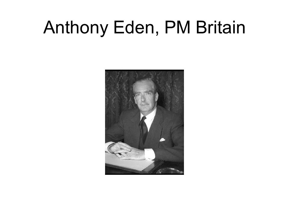 Anthony Eden, PM Britain