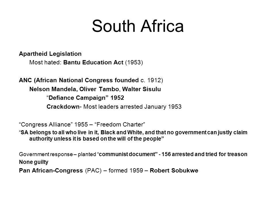 South Africa Apartheid Legislation Most hated: Bantu Education Act (1953) ANC (African National Congress founded c.