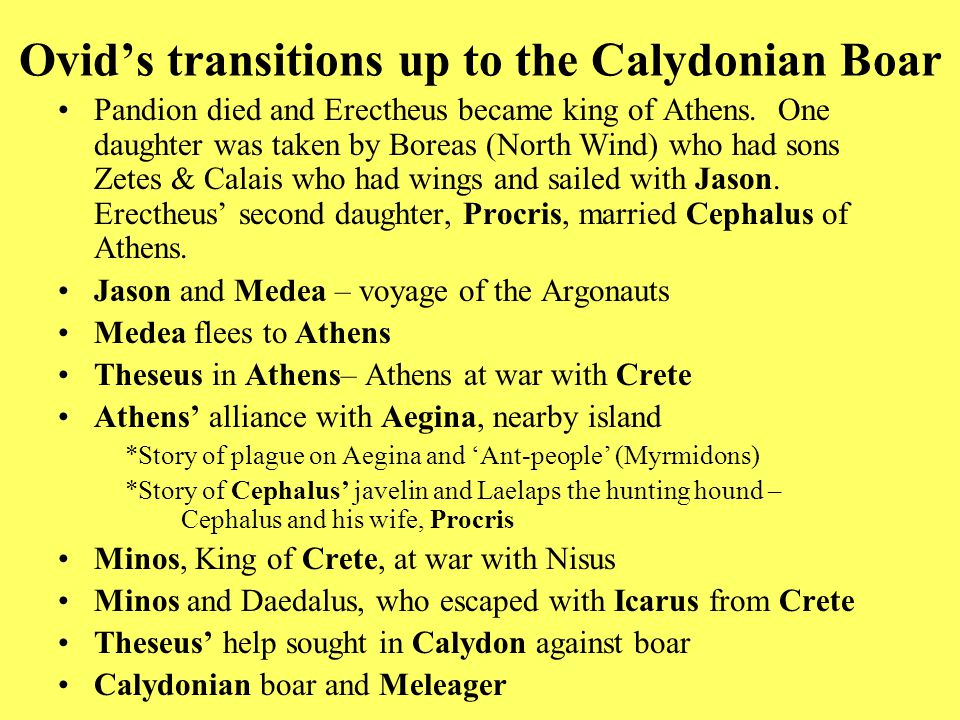 Ovid's transitions up to the Calydonian Boar Pandion died and Erectheus became king of Athens.