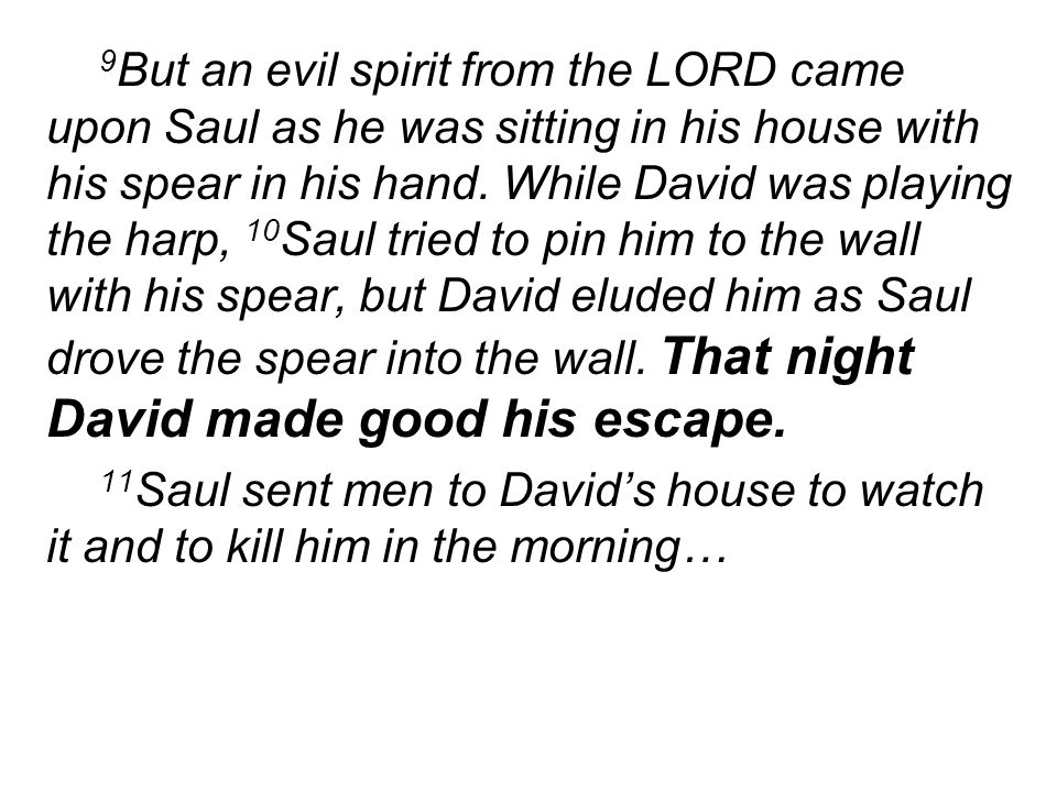 9 But an evil spirit from the LORD came upon Saul as he was sitting in his house with his spear in his hand.