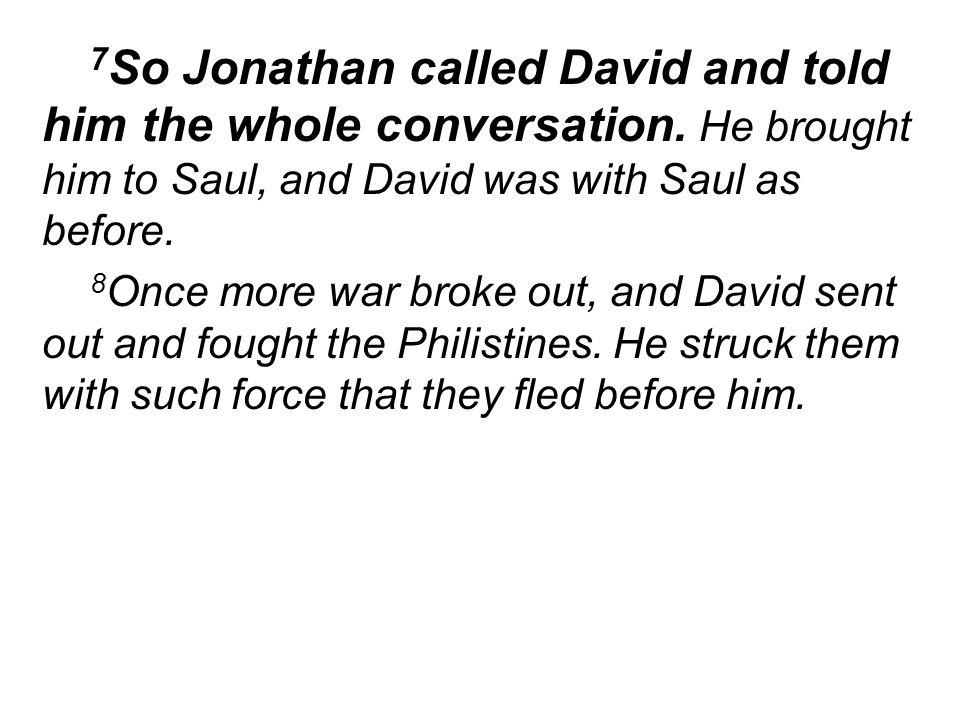 7 So Jonathan called David and told him the whole conversation.