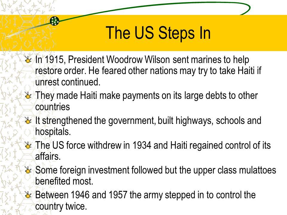 The US Steps In In 1915, President Woodrow Wilson sent marines to help restore order.