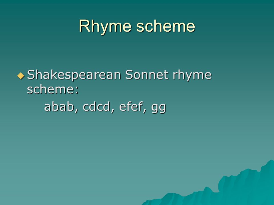 Rhyme scheme  Shakespearean Sonnet rhyme scheme: abab, cdcd, efef, gg