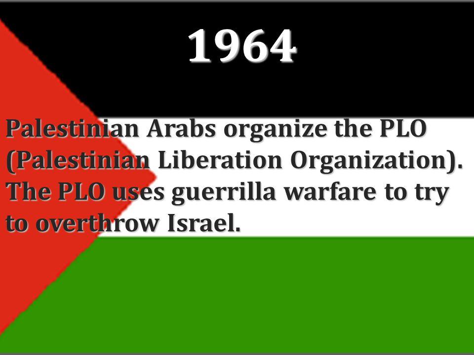 1964 Palestinian Arabs organize the PLO (Palestinian Liberation Organization).