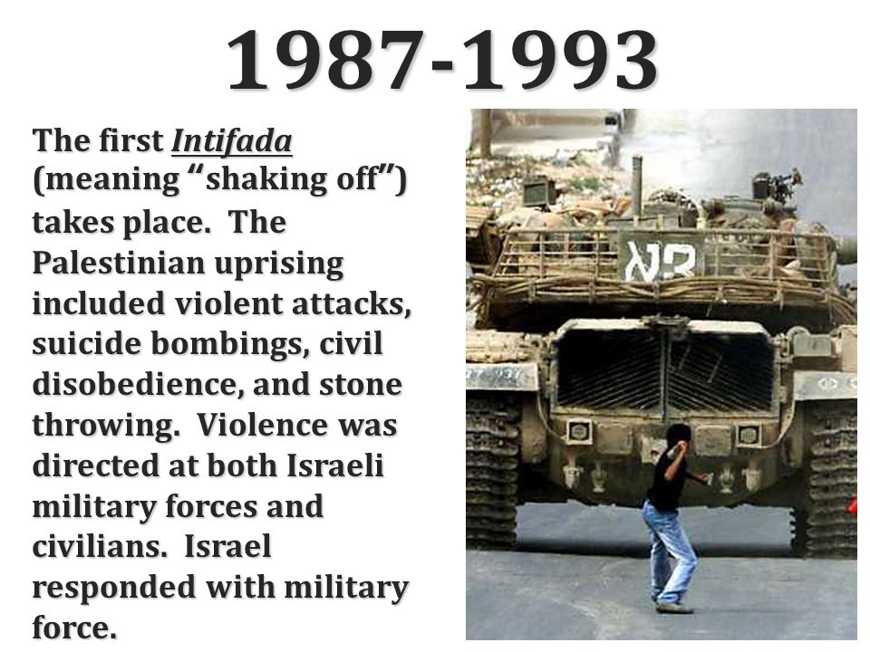 1987-1993 The first Intifada (meaning shaking off ) takes place.