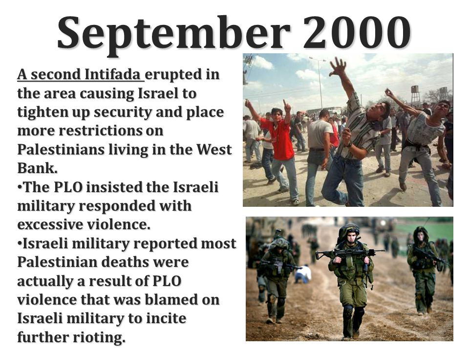 September 2000 A second Intifada erupted in the area causing Israel to tighten up security and place more restrictions on Palestinians living in the W