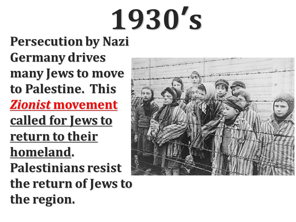 1930's Persecution by Nazi Germany drives many Jews to move to Palestine.