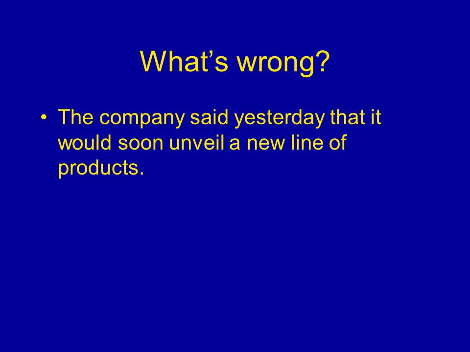 What's wrong? The company said yesterday that it would soon unveil a new line of products.