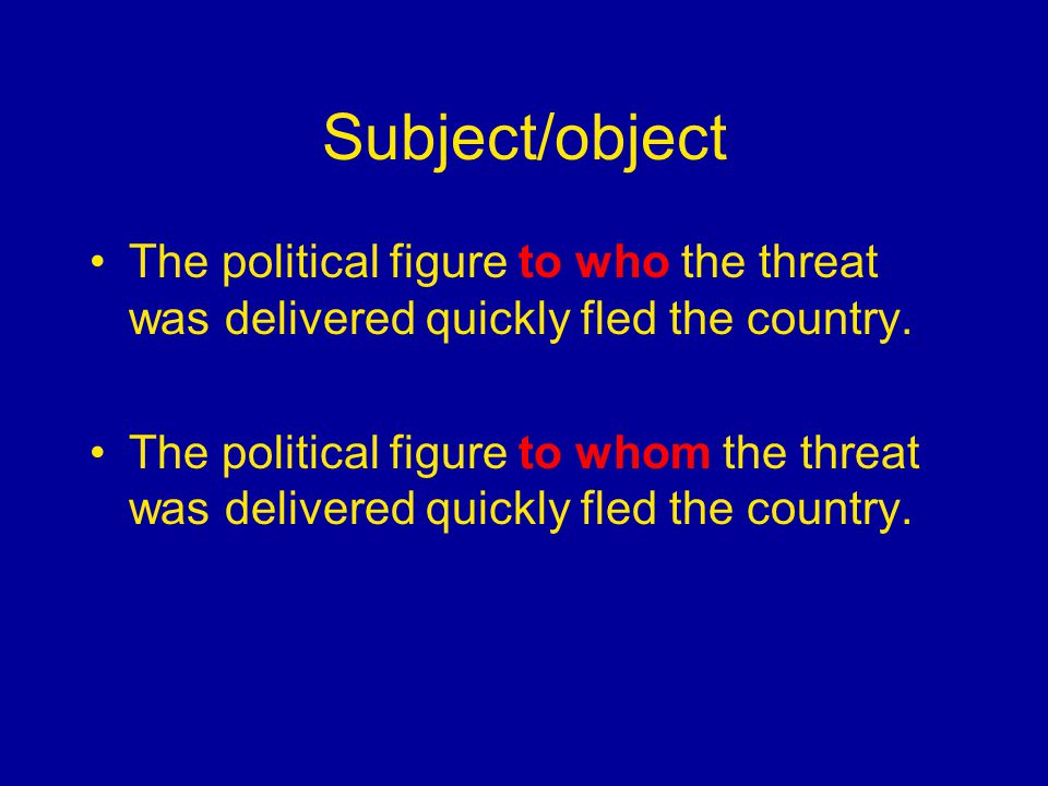 Subject/object The political figure to who the threat was delivered quickly fled the country.