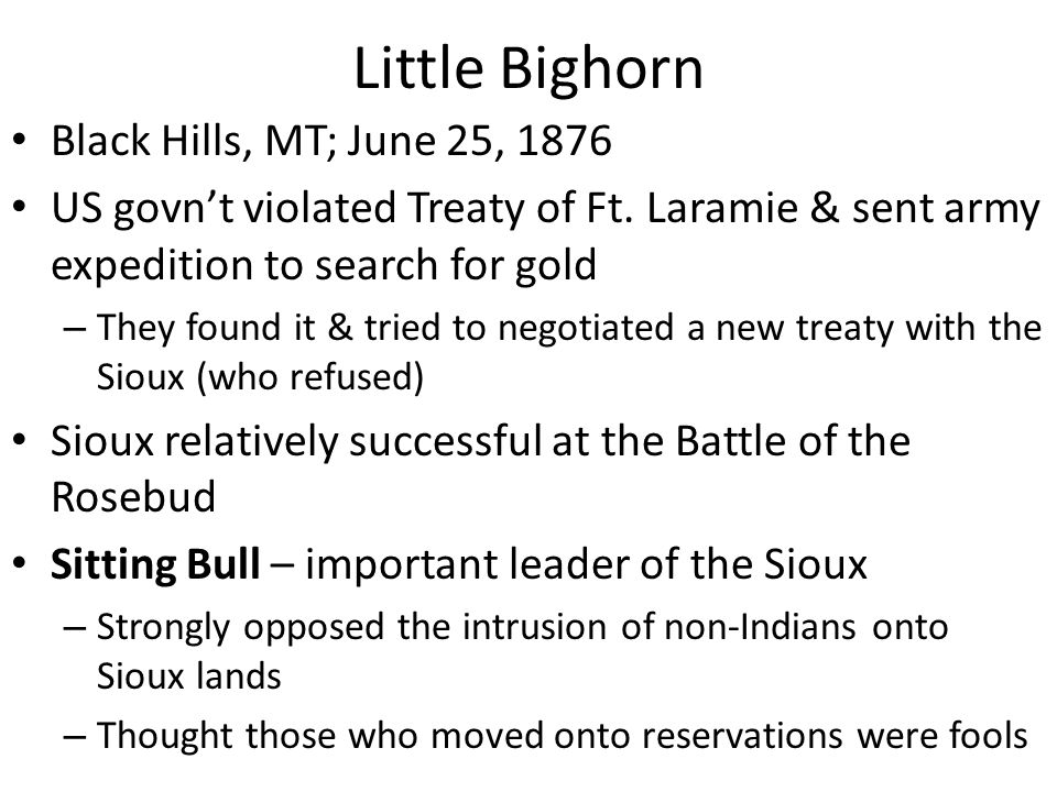 Little Bighorn Black Hills, MT; June 25, 1876 US govn't violated Treaty of Ft.