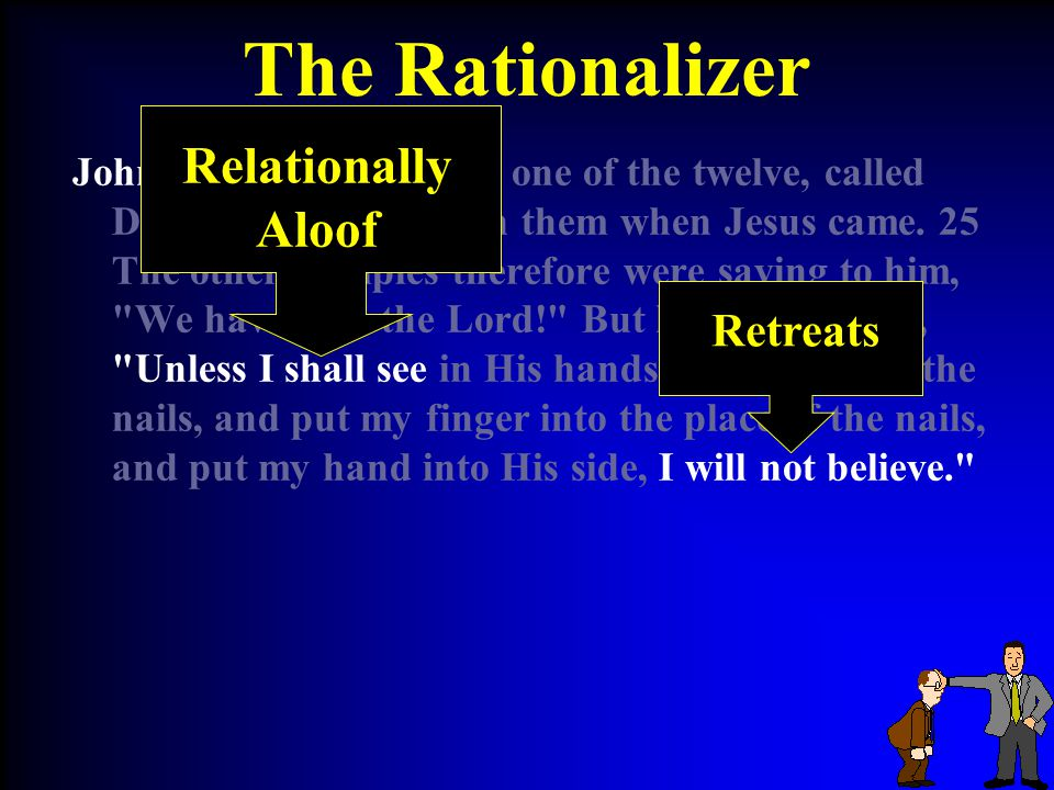 The Rationalizer John 20:24 But Thomas, one of the twelve, called Didymus, was not with them when Jesus came.