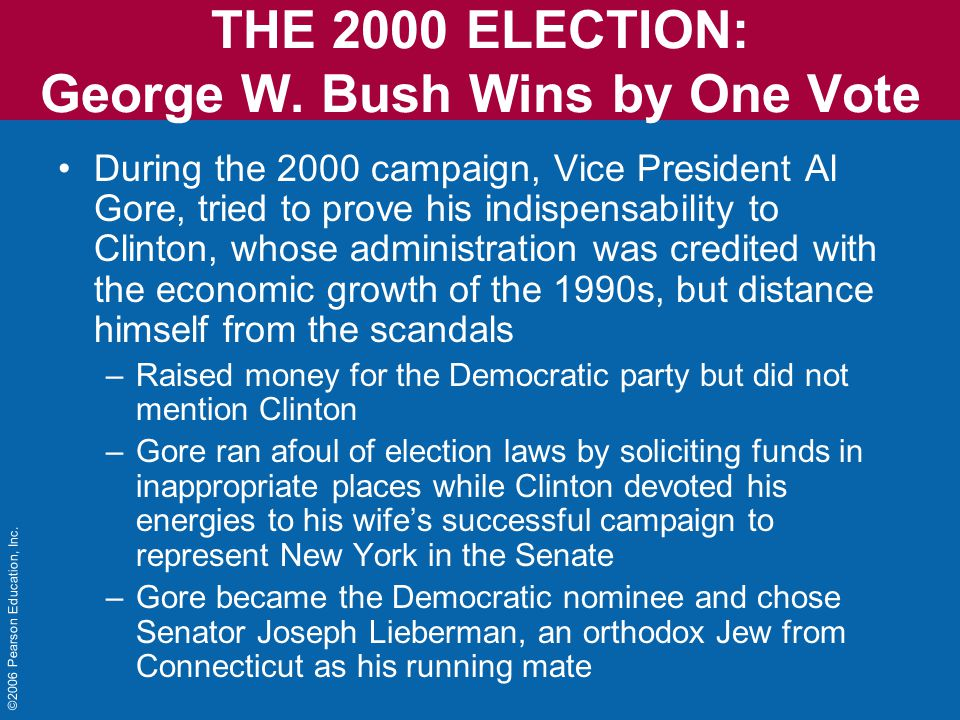 ©2006 Pearson Education, Inc. THE 2000 ELECTION: George W.
