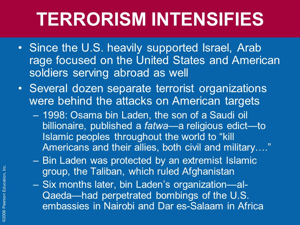 ©2006 Pearson Education, Inc. TERRORISM INTENSIFIES Since the U.S.