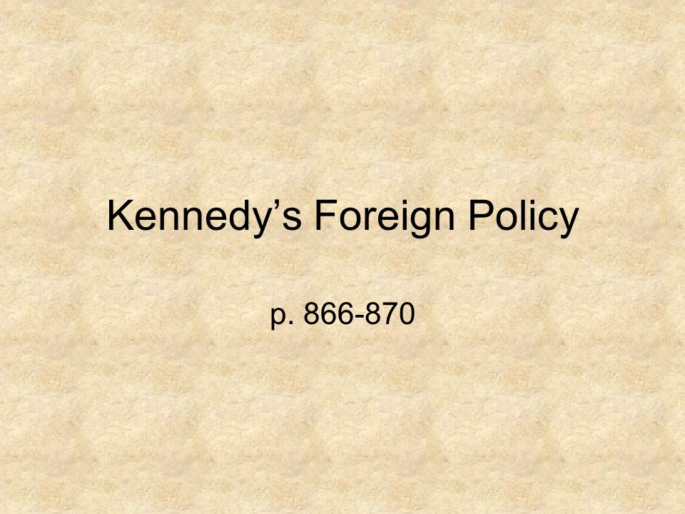 Kennedy's Foreign Policy p. 866-870